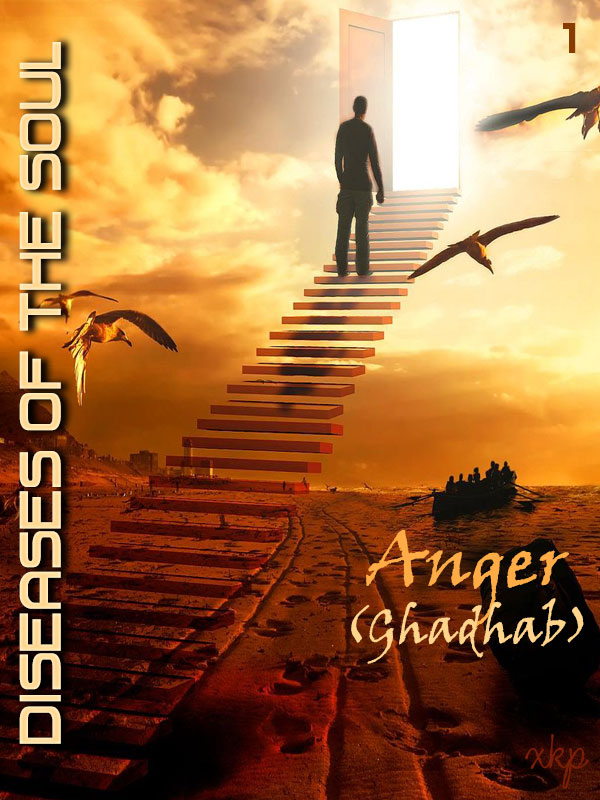 Diseases of the Soul - 1 Anger Ghadhab