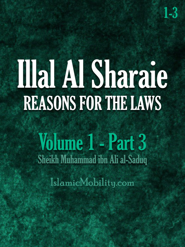 Illal Al Sharaie - REASONS FOR THE LAWS - Volume 1 - Part 3