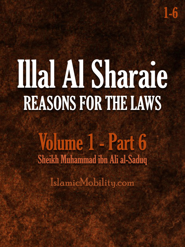 Illal Al Sharaie - REASONS FOR THE LAWS - Volume 1 - Part 6