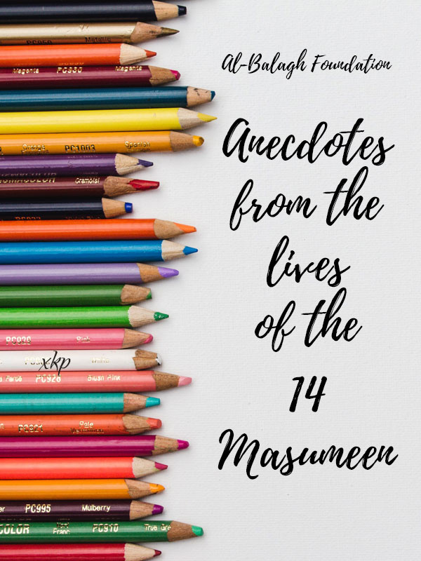 Anecdotes from the lives of the 14 Masumeen (as)