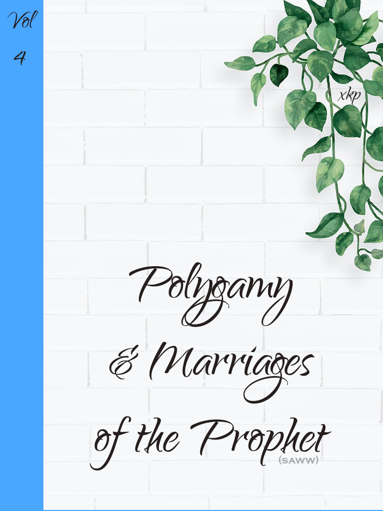 The Concept of Polygamy and the Marriages of the Prophet Muhammad