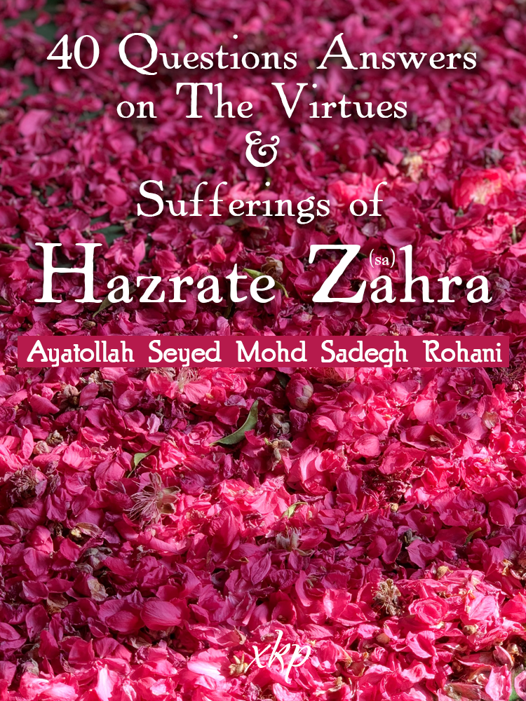 40 Question Answers on the Virtues and sufferings of Hazrate Zahra sa