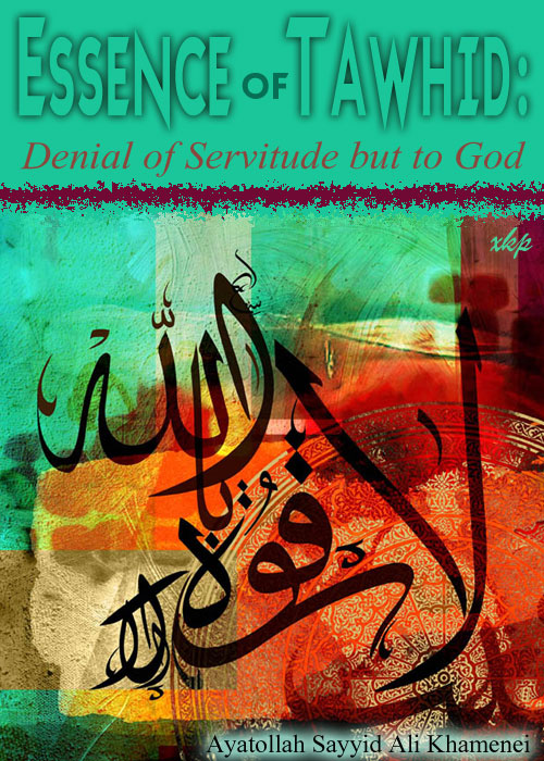 Essence of Tawhid: Denial of Servitude But To God