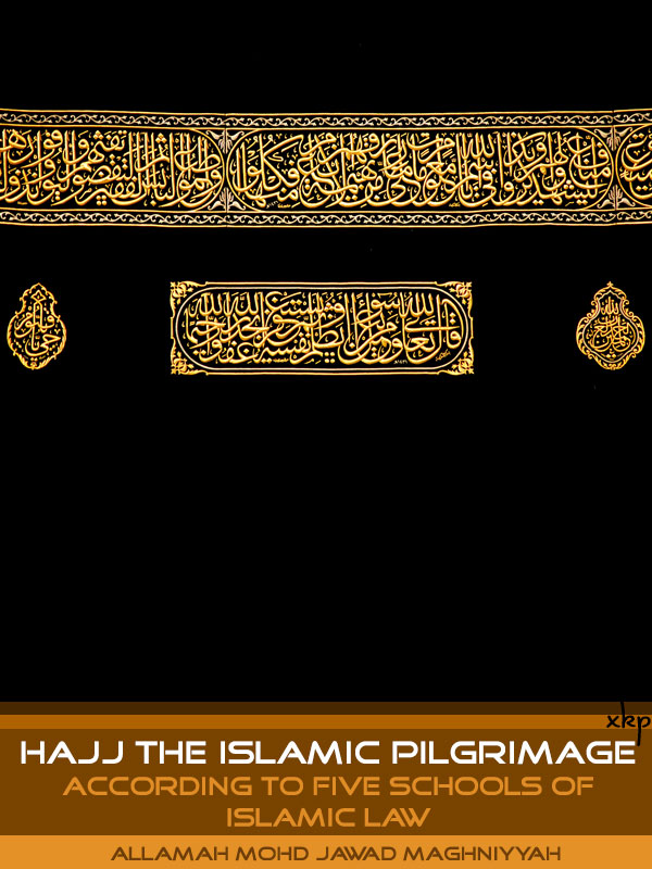 Hajj The Islamic Pilgrimage According to 5 Schools of Islamic Law