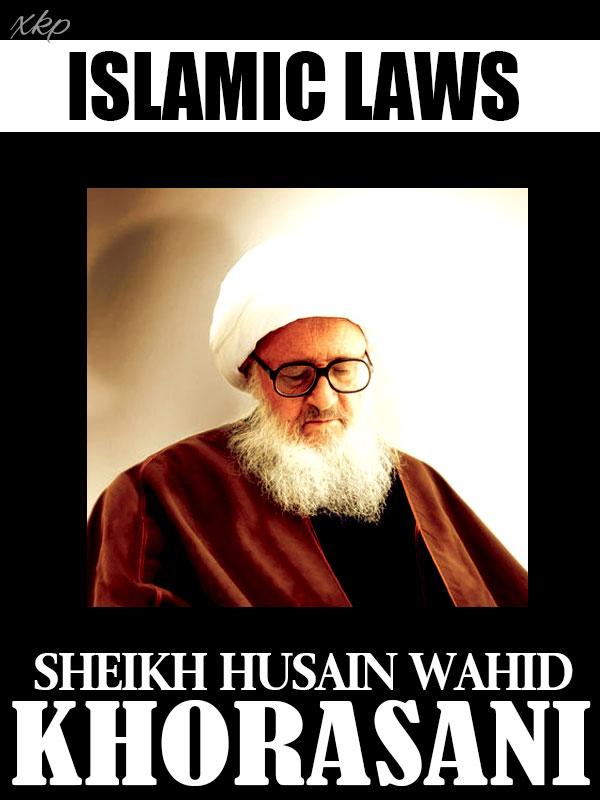 Islamic Laws by Sheikh Husain Wahid Khorasani
