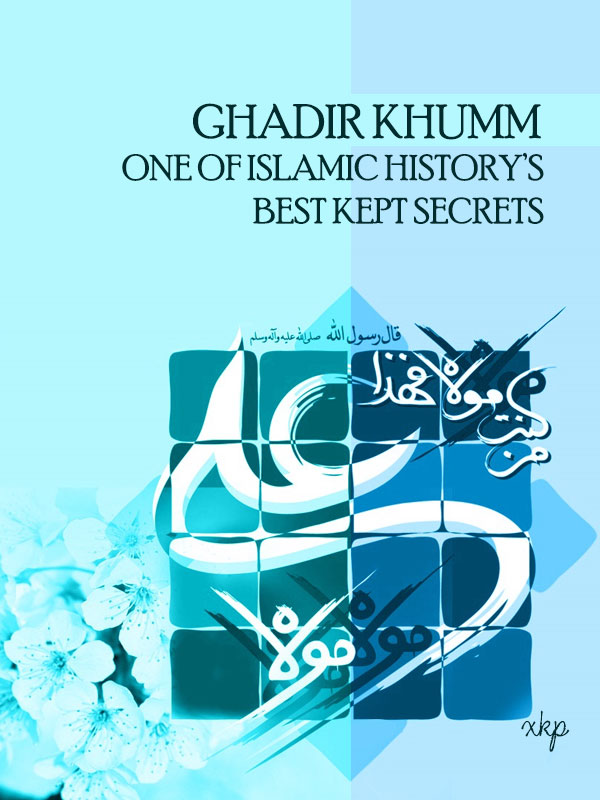 GHADIR KHUMM ONE OF ISLAMIC HISTORY BEST KEPT SECRETS