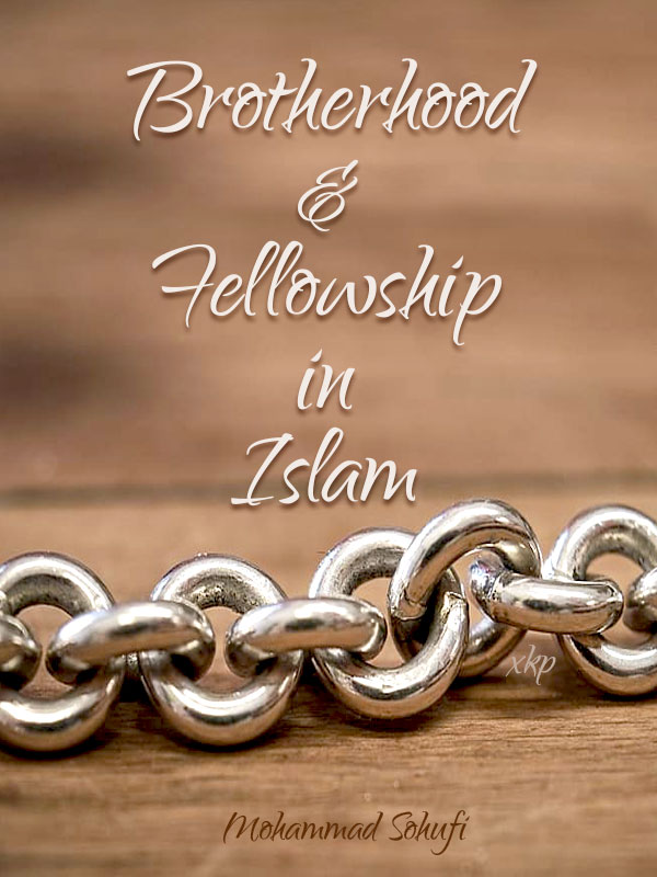Brotherhood and Fellowship in Islam